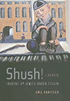 Shush! Growing Up Jewish under Stalin: A Memoir