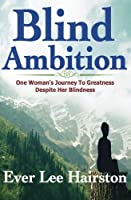 Blind Ambition: One Woman's Journey to Greatness Despite Her Blindness