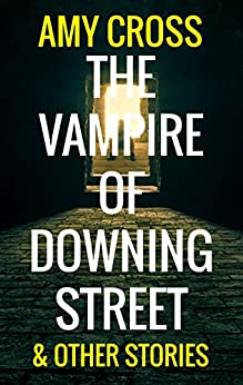 The Vampire of Downing Street and Other Stories by [Cross, Amy]