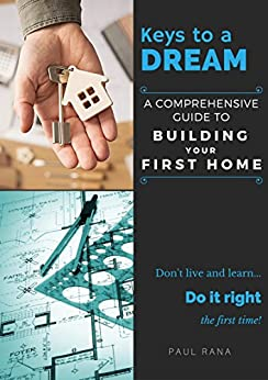 Keys to a Dream: A Comprehensive Guide to Building Your First Home by [Rana, Paul]