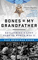 Bones of My Grandfather: Reclaiming a Lost Hero of World War II