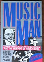 Music Man: Ahmet Ertegun, Atlantic Records, and the Triumph of Rock'N'Roll