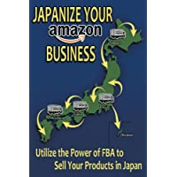 Japanize Your Amazon Business. Utilize the Power of FBA to Sell Your Products in Japan. (English Edition)