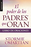 El poder de los padres que oran/ Parent Book of Prayer: Libro de oraciones/ The Power of Praying (Serie Bolsillo)