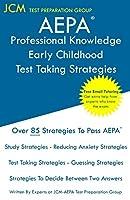 AEPA Professional Knowledge Early Childhood - Test Taking Strategies: AEPA AZ Exam - Free Online Tutoring - New 2020 Edition - The latest strategies to pass your exam.
