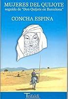 Mujeres del Quijote ; Seguido de Don Quijote en Barcelona