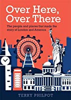 Over Here, Over There: The people and places that made the story of London and America
