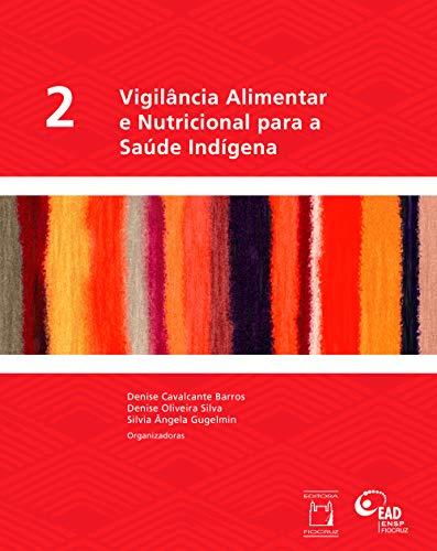 Vigilância alimentar e nutricional para a saúde Indígena, Vol. 2 (Portuguese Edition)