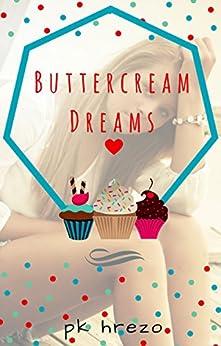 Buttercream Dreams (a romantic comedy) by [Hrezo, PK]
