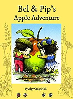 Bel and Pip's Apple Adventure: Kids' e-Picture Book (ages 2-8) by [Craig Hall, Algy]