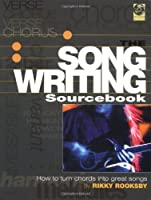 The Songwriting Sourcebook: How to Turn Great Chords into Great Songs