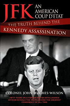 JFK - An American Coup: The Truth Behind the Kennedy Assassination by [Hughes-Wilson, John]