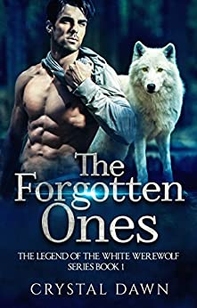 The Forgotten Ones (Legend of the White Werewolf Book 1) by [Dawn, Crystal]