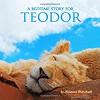 A Bedtime Story for Teodor: Personalized Book and Bedtime Story with Sleep Affirmations for Kids (Bedtime Stories, Bedtime Stories for Kids, Personalized Children's Books, Personalized Books for Kids)