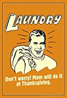 Poster Foundry Laundry! Dont Worry Mom Will Do It at Thanksgiving レトロユーモアレトロファニー 16x24 inches 345491