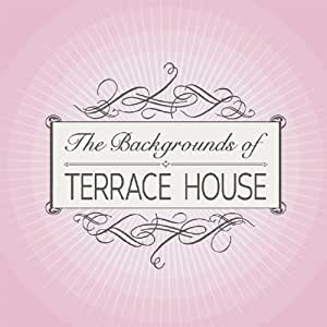 The Backgrounds of TERRACE HOUSE