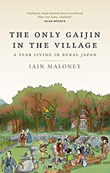 [Maloney, Iain]のThe Only Gaijin in the Village: A Year Living in Rural Japan (English Edition)