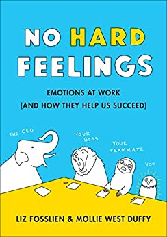 No Hard Feelings: Emotions at Work and How They Help Us Succeed by [Fosslien, Liz, Duffy, Mollie West]