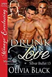 Drunk in Love [Silver Bullet 13] (Siren Publishing Menage Everlasting ManLove) (Silver Bullet series)