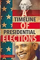 A Timeline of Presidential Elections (Connect: Presidential Politics)