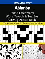 Atlanta Trivia Crossword Word Search & Sudoku Activity Puzzle Book: TV Series Cast & Characters Edition