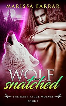 Wolf Snatched: A Dark BBW Shifter Romance (The Dark Ridge Wolves Book 1) by [Farrar, Marissa]