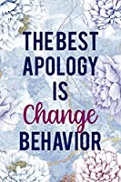 The Best Apology Is Change Behavior: Alcoholism Notebook Journal Composition Blank Lined Diary Notepad 120 Pages Paperback