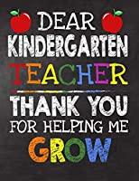Dear Kindergarten  Teacher Thank You For Helping Me Grow: Teacher Appreciation Gift,gift from student to teacher,you can make it retirement or birthday or christmas gift,journal or notebook Year end ,teacher day gift