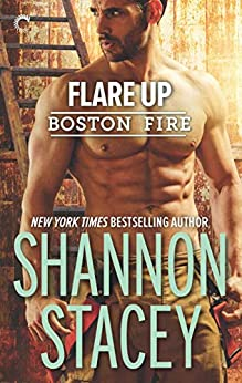 Flare Up: A reunion romance (Boston Fire Book 6) by [Stacey, Shannon]