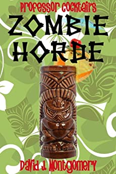Professor Cocktail's Zombie Horde: Recipes for the World's Most Lethal Drink by [Montgomery, David J.]