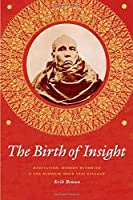 The Birth of Insight: Meditation, Modern Buddhism, and the Burmese Monk Ledi Sayadaw (Buddhism and Modernity)