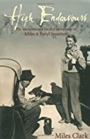 High Endeavours: The Extraordinary Life and Adventures of Miles & Beryl Smeeton
