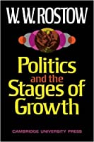 Politics and the Stages of Growth by W. W. Rostow(1971-08-09)
