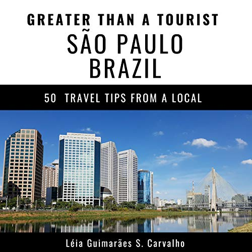 Greater Than a Tourist- São Paulo Brazil: 50 Travel Tips from a Local (English Edition)