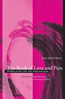 The Book of Love and Pain: Thinking at the Limit With Freud and Lacan (Psychoanalysis and Culture)