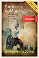 Battles for Gold and Glory: Civil War Skirmishes in New Mexico Territory