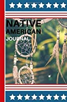 native american journal: Notebook Journal: Native American, Thunderbird Northwest Indian Haida Tribe Art - Lined 120 Pages 6x9  Dreams Are The Seeds Of Greatness Dream Catcher  I Was Born In America America Was Born On My Land I Am An Apache