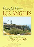 Peaceful Places: Los Angeles: 100+ Sites for Tranquility Across the City of Angels