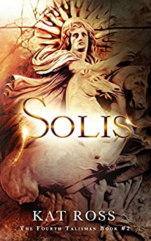 Solis (The Fourth Talisman Book 2) by [Ross, Kat]