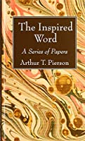 The Inspired Word: A Series of Papers
