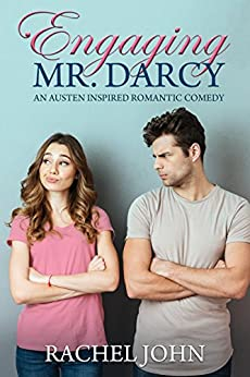 Engaging Mr. Darcy: An Austen Inspired Romantic Comedy by [John, Rachel]