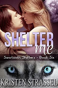 Shelter Me (Sawtooth Shifters Book 6) by [Strassel, Kristen]