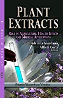 Plant Extracts: Role in Agriculture, Health Effects and Medical Applications (Botanical Research and Practices)