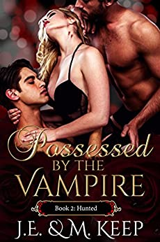 Hunted: Possessed by the Vampire - Book 2 (Possessed by the Vampire by J.E. & M. Keep) by [Keep, J.E., Keep, M.]