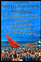 Novels and Social Writings: The People of the Abyss / The Road / The Iron Heel / Martin Eden / John Barleycorn (Classic Illustrated Edition)