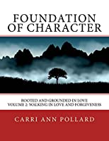 Foundation of Character: Rooted and Grounded in Love (Walking in Love and Forgiveness)
