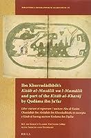 Ibn Khurradadhbih's Kitab Al-masalik Wa L-mamalik and Part of the Kitab Al-kharaj by Qudama Ibn Ja'far: Liber viarum et regnorum / auctore Abu al-Kasim Obaidallah ibn Abdallah ibn Khordadhbeh; et excerpta e Kitab al-karrag auctore Kodama ibn Dja'far:  M. J. de Goeje's Classic Editions (1889) with Indices and Glossary (Bibliotheca Geographorum Arabicorum)