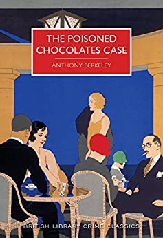 The Poisoned Chocolates Case (British Library Crime Classics) by [Berkeley, Anthony]