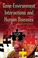 Gene-Environment Interactions and Human Diseases (Genetics - Research and Issues)