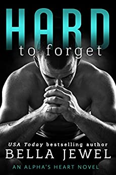 Hard to Forget: An Alpha's Heart Novel (Alpha Heart Book 3) by [Jewel, Bella]